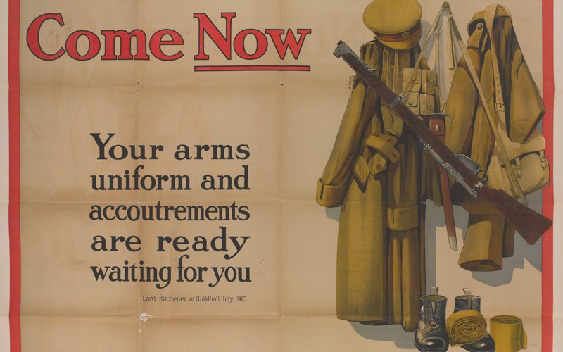 'Come Now, Your arms uniform and accoutrements are ready waiting for you, Be honest with yourself', 1915