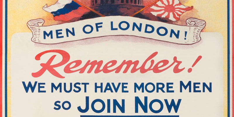 Recruiting poster, 'Men of London! Remember! We Must Have More Men So Join Now', 1914